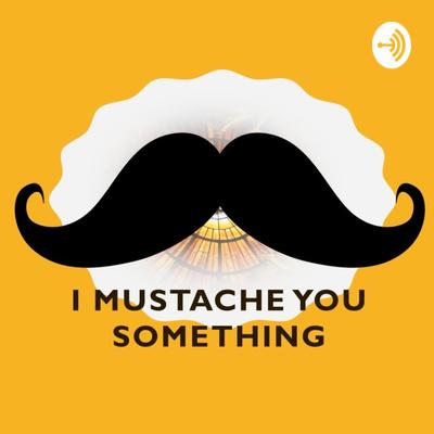I Mustache You Something